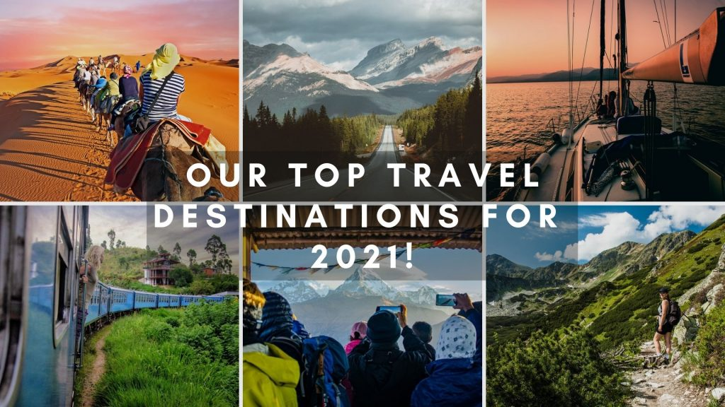 Our Top Travel Destinations For 2021!